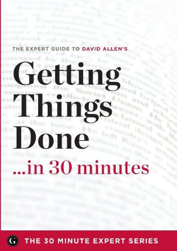 9781623151850: Getting Things Done in 30 Minutes - The Expert Guide to David Allen's Critically Acclaimed Book