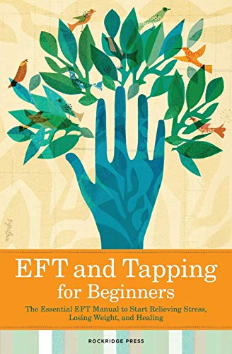9781623151959: Eft and Tapping for Beginners: The Essential Eft Manual to Start Relieving Stress, Losing Weight, and Healing