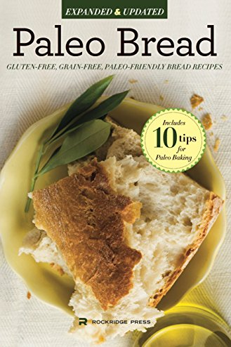Paleo Bread: Gluten-Free, Grain-Free, Paleo-Friendly Bread Recipes