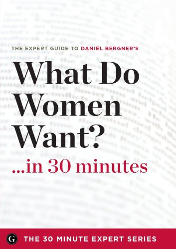 9781623152345: What Do Women Want? in 30 Minutes - The Expert Guide to Daniel Bergner's Critically Acclaimed Book