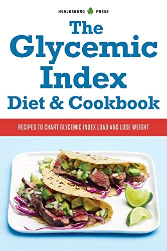 The Glycemic Index Diet and Cookbook Recipes to Chart Glycemic Load and Lose Weight: Healdsburg ...