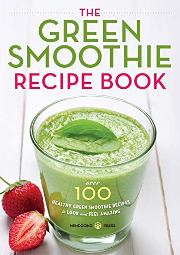 9781623152970: The Green Smoothie Recipe Book: Over 100 Healthy Green Smoothie Recipes to Look and Feel Amazing