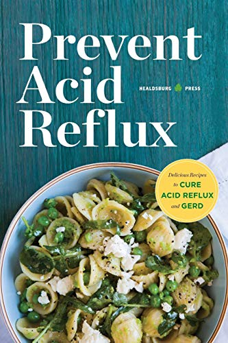 9781623153113: Prevent Acid Reflux: Delicious Recipes to Cure Acid Reflux and GERD