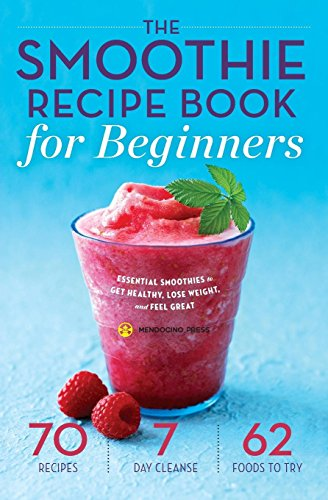 The Smoothie Recipe Book for Beginners: Essential Smoothies to Get Healthy, Lose Weight, and Feel ...