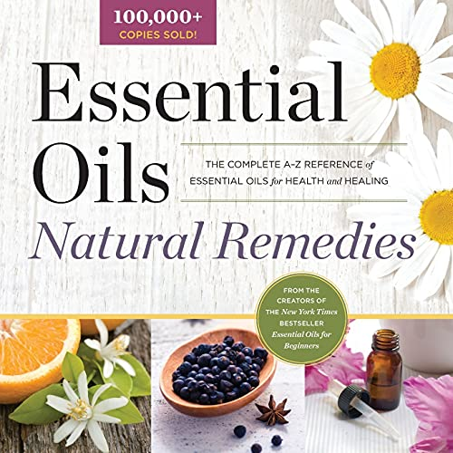 9781623154240: Essential Oils Natural Remedies: The Complete A-Z Reference of Essential Oils for Health and Healing