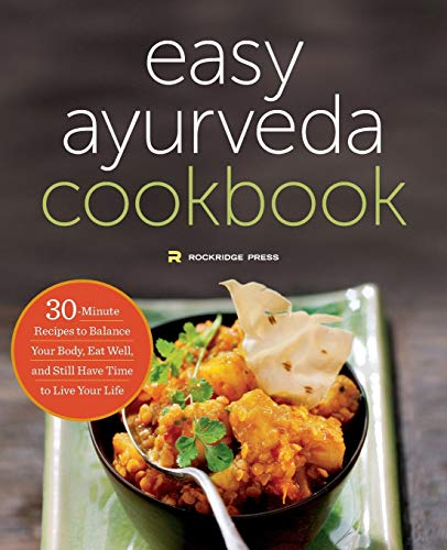 The Easy Ayurveda Cookbook: An Ayurvedic Cookbook to Balance Your Body and Eat Well: Rockridge Press