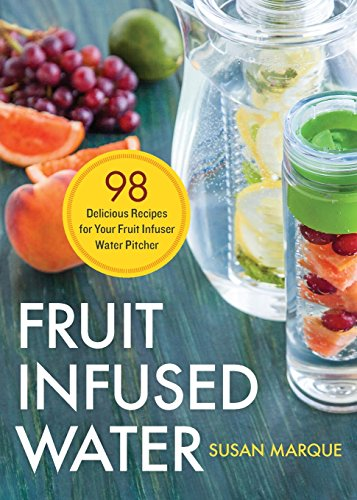 9781623154691: Fruit Infused Water: 98 Delicious Recipes for Your Fruit Infuser Water Pitcher