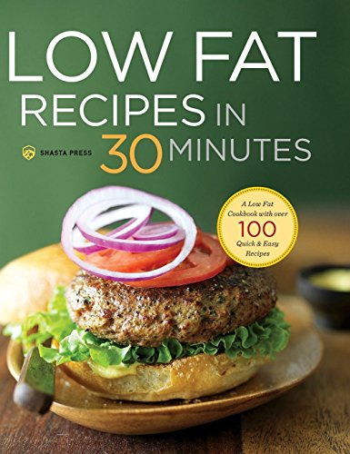 9781623155025: Low Fat Recipes in 30 Minutes: A Low Fat Cookbook with Over 100 Quick & Easy Recipes
