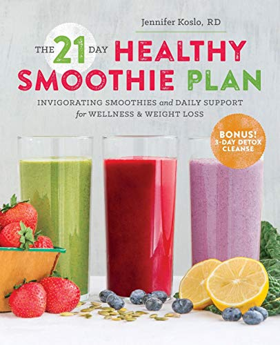 The 21-Day Healthy Smoothie Plan: Invigorating Smoothies & Daily Support for Wellness & ...
