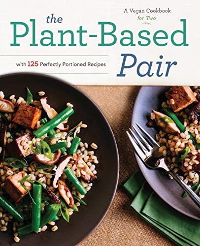 The Plant-Based Pair: A Vegan Cookbook for Two with 125 Perfectly Portioned Recipes: Rockridge ...