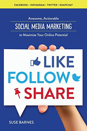 9781623155728: Like, Follow, Share: Social Media Marketing to Maximize Your Online Potential