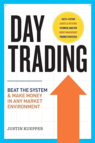 Day Trading: Beat The System and Make Money in Any Market Environment: Kuepper, Justin