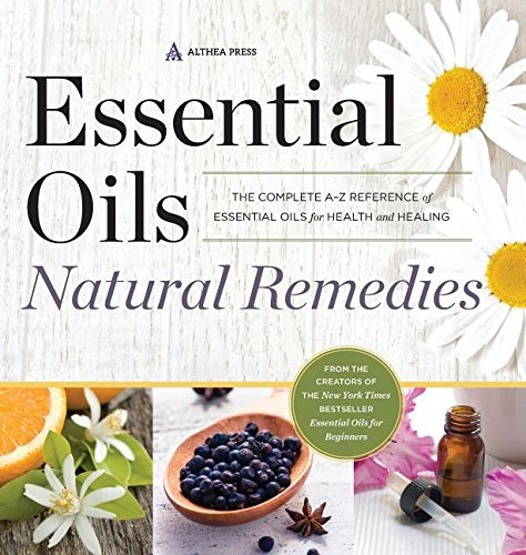 9781623155995: Essential Oils Natural Remedies: The Complete A-Z Reference of Essential Oils for Health and Healing