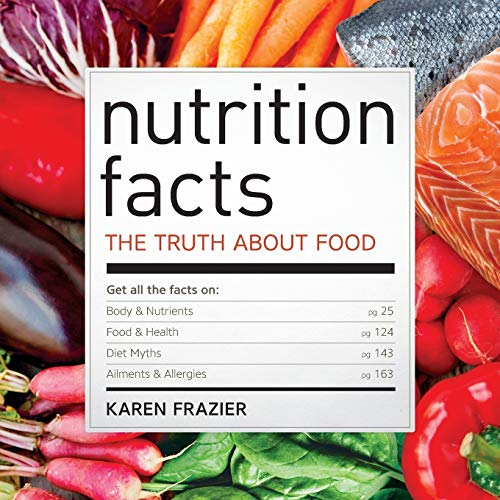 Nutrition Facts: The Truth About Food: Karen Frazier