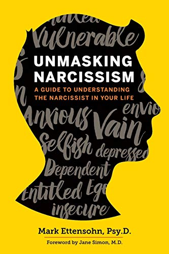 9781623156428: Unmasking Narcissism: A Guide To Understanding the Narcissist in Your Life