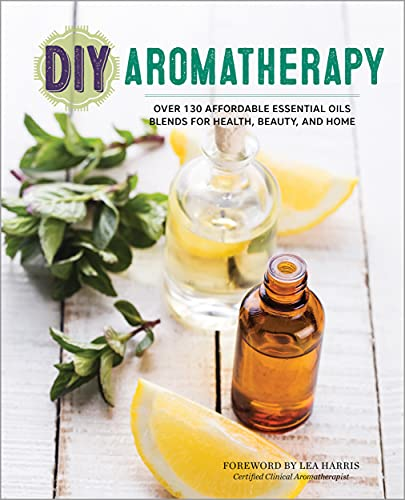 9781623156442: DIY Aromatherapy: Over 130 Affordable Essential Oils Blends for Health, Beauty, and Home