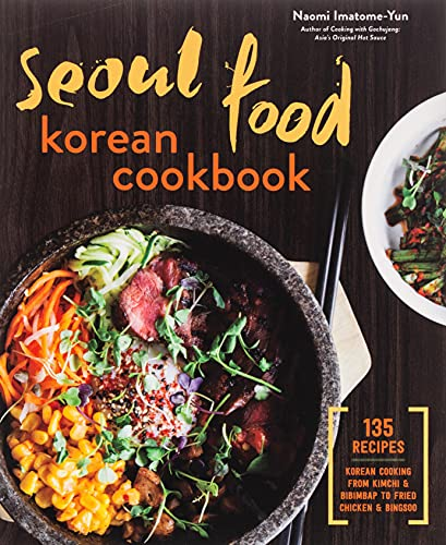 9781623156510: Seoul Food Korean Cookbook: Korean Cooking from Kimchi and Bibimbap to Fried Chicken and Bingsoo
