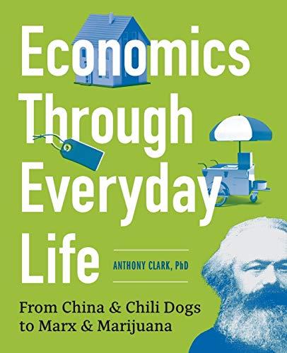 9781623156688: Economics Through Everyday Life: From China and Chili Dogs to Marx and Marijuana