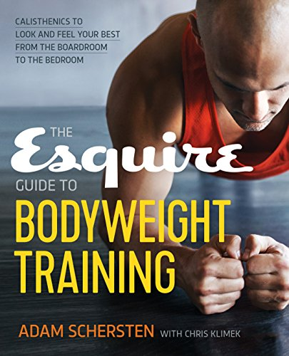 The Esquire Guide to Bodyweight Training: Calisthenics to Look and Feel Your Best from the ...