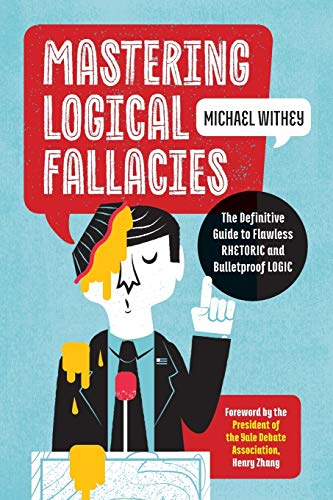 9781623157104: Mastering Logical Fallacies: The Definitive Guide to Flawless Rhetoric and Bulletproof Logic