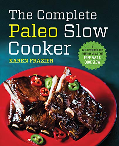 9781623157593: The Complete Paleo Slow Cooker: A Paleo Cookbook for Everyday Meals That Prep Fast & Cook Slow