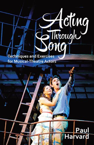 9781623160388: Acting Through Song: Techniques and Exercises for the Musical Theatre Actor