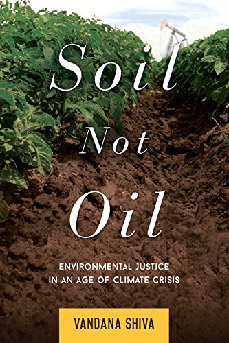 Soil Not Oil: Environmental Justice in an Age of Climate Crisis: Vandana Shiva