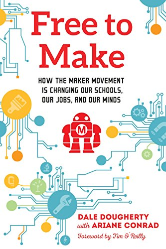 9781623170745: Free to Make: How the Maker Movement is Changing Our Schools, Our Jobs, and Our Minds