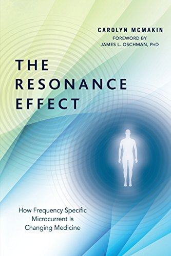 The Resonance Effect: How Frequency Specific Microcurrent: McMakin, Carolyn/ Oschman,