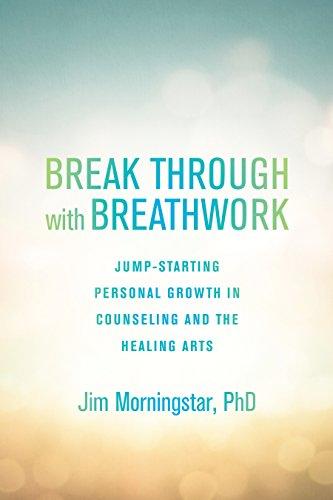 Break Through with Breathwork: Jump-Starting Personal Growth: Morningstar Ph.D., Jim
