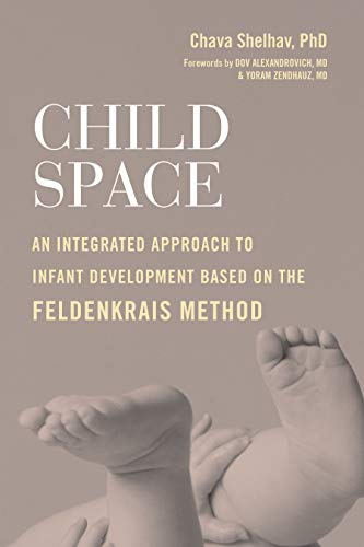 9781623174132: Child Space: An Integrated Approach to Infant Development Based on the Feldenkrais Method