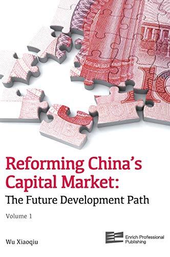 Reforming China's Capital Market: The Future Development Path (Volume 1): Enrich Professional ...