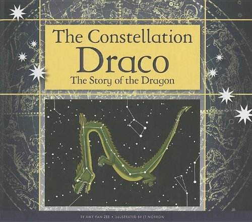 The Constellation Draco: The Story of the Dragon (Constellations): Amy Van Zee