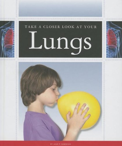 Take a Closer Look at Your Lungs (Library Binding): Jane P. Gardner