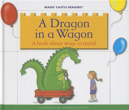 9781623235734: A Dragon in a Wagon: A Book about Ways to Travel (Magic Castle Readers: Language Arts)