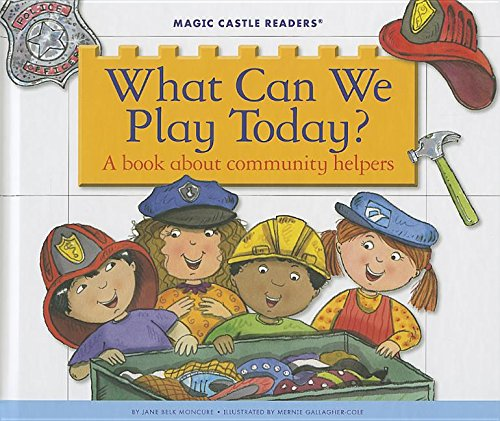 What Can We Play Today?: A Book about Community Helpers (Magic Castle Readers: Social Science): ...
