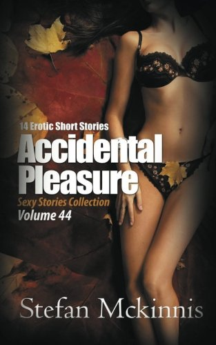 9781623275754: Accidental Pleasure: 14 Erotic Short Stories: 44 (Sexy Stories Collection)