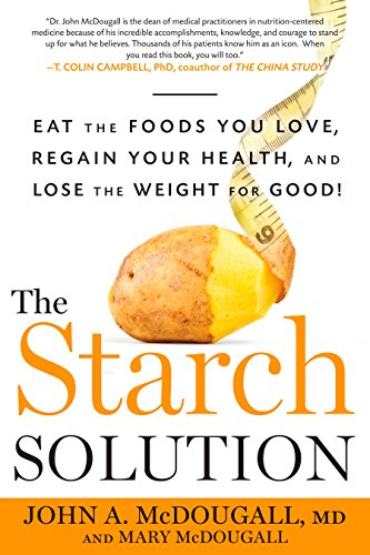 9781623360276: The Starch Solution: Eat the Foods You Love, Regain Your Health, and Lose the Weight for Good!