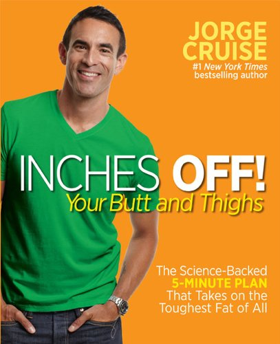 9781623360856: Inches Off! Your Butt and Thighs: The Science-based 5-minute Plan That Takes on the Toughest Fat of All