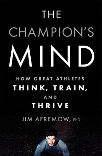 9781623361488: The Champion's Mind: How Great Athletes Think, Train, and Thrive