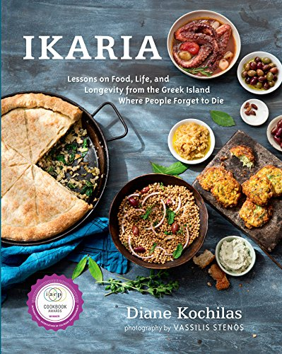 Ikaria: Lessons on Food, Life, and Longevity from the Greek Island Where People Forget to Die: ...