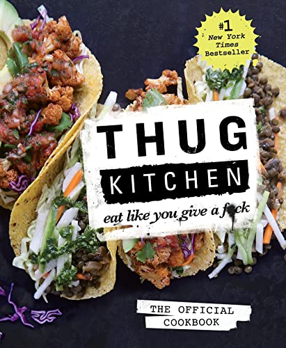 Thug Kitchen: The Official Cookbook: Eat Like: Kitchen LLC, Thug