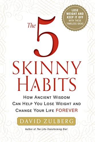 The 5 Skinny Habits: How Ancient Wisdom Can Help You Lose Weight and Change Your Life Forever: ...