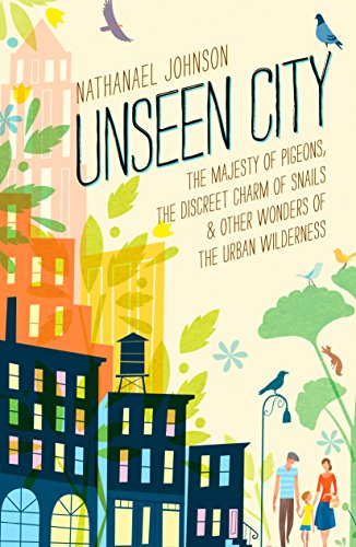 9781623363857: Unseen City: The Majesty of Pigeons, the Discreet Charm of Snails & Other Wonders of the Urban Wilderness