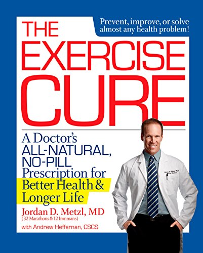 The Exercise Cure: A Doctor's All-Natural, No-Pill Prescription for Better Health and Longer ...