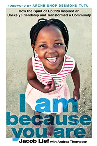 I Am Because You Are: How the Spirit of Ubuntu Inspired an Unlikely Friendship and Transformed a ...