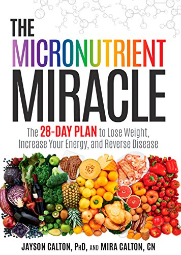 9781623365325: The Micronutrient Miracle: The 28-Day Plan to Lose Weight, Increase Your Energy, and Reverse Disease