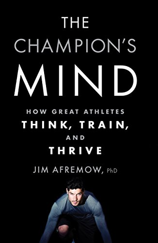 9781623365622: The Champion's Mind: How Great Athletes Think, Train, and Thrive