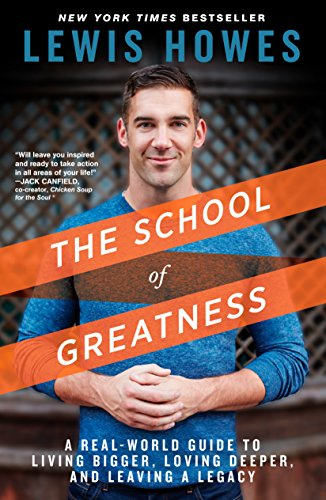 School of Greatness A Real World Guide for Living Bigger Loving Deeper & Leaving a Lasting Legacy