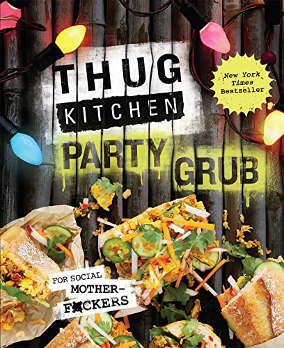 9781623366322: Thug Kitchen Party Grub: For Social Motherf*ckers (Thug Kitchen Cookbooks)